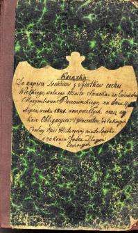 Książka do zapisu dochodów i wydatków Cechu Wielkiego, wolnego Miasta Sanoka za Cechmistrza Maxymiliana Paczosińskiego