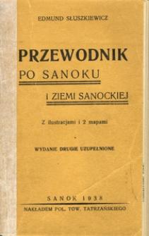 Przewodnik po Sanoku i Ziemi Sanockiej: z ilustracjami i 2 mapami