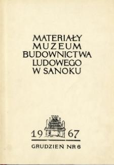 Materiały Muzeum Budownictwa Ludowego w Sanoku, 1967, nr 6