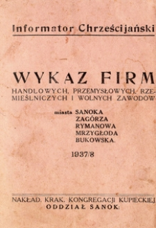 Wykaz firm handlowych, przemysłowych, rzemieślniczych i wolnych zawodów miasta Sanoka, Zagórza, Rymanowa, Mrzygłoda, Bukowska 1937/8 : Informator Chrześcijański
