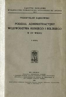 Podział administracyjny województwa ruskiego i bełzkiego w XV wieku : z mapą