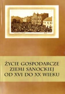 Życie gospodarcze ziemi sanockiej od XVI do XX w.
