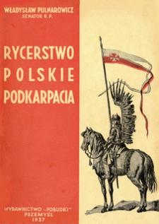 Rycerstwo polskie Podkarpacia : (dawne dzieje i obecne obowiązki szlachty zagrodowej na Podkarpaciu)