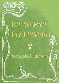 Kalwarya Pacławska : monografia ilustrowana