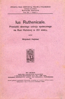 Ius Ruthenicale : przeżytki dawnego ustroju społecznego na Rusi Halickiej w XV wieku