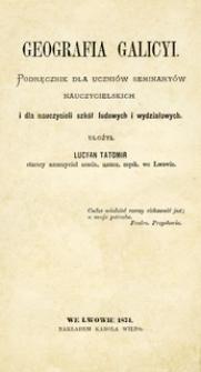 Geografia Galicyi : podręcznik dla uczniów seminaryów nauczycielskich i dla nauczycieli szkół ludowych i wydziałowych