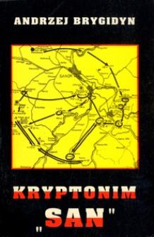"""Kryptonim """"San"""" : żołnierze sanockiego Obwodu Związku Walki Zbrojnej - Armii Krajowej : 1939-1944"""