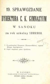 19. Sprawozdanie Dyrektora C.K. Gimnazyum w Sanoku za rok szkolny 1899/1900