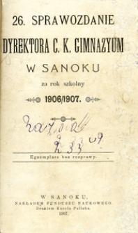 26. Sprawozdanie Dyrektora C.K. Gimnazyum w Sanoku za rok szkolny 1906/1907