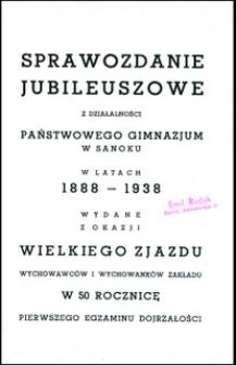 Sprawozdanie Jubileuszowe z działalności Państwowego Gimnazjum w Sanoku w latach 1888-1938 wydane z okazji Wielkiego Zjazdu wychowawców i wychowanków Zakładu w 50 rocznicę pierwszego egzaminu dojrzałości