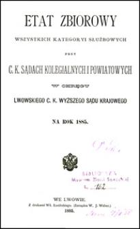 Etat zbiorowy wszystkich kategoryi służbowych przy c.k. sądach kolegialnych i powiatowych w okręgu Lwowskiego c.k. Wyższego Sądu Krajowego na rok 1885