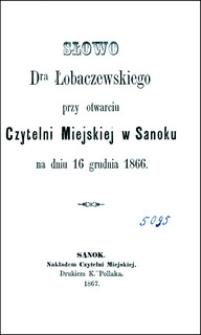 Słowo Dra Łobaczewskiego przy otwarciu Czytelni Miejskiej w Sanoku na dniu 16 grudnia 1866