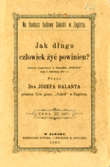 """Jak długo człowiek żyć powinien? : (Odczyt wygłoszony w Sanockim """"Sokole"""" dnia 8 kwietnia 1897 r.)"""