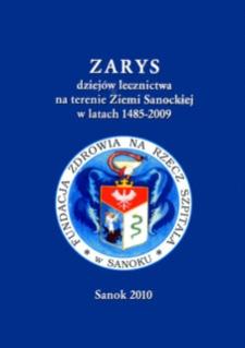 Zarys dziejów lecznictwa na terenie Ziemi Sanockiej w latach 1485-2009