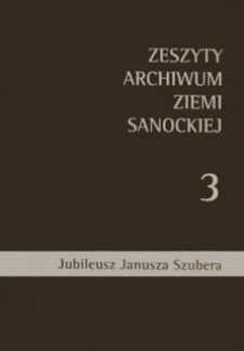Zeszyty Archiwum Ziemi Sanockiej. Z. nr 3 : Jubileusz Janusza Szubera