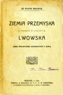 Ziemia przemyska i lwowska : szkic historyczno - geograficzny z mapą